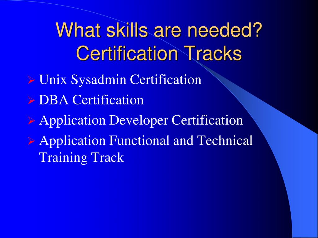 What skills are needed? Certification Tracks