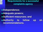 requirements for a successful complaints agency