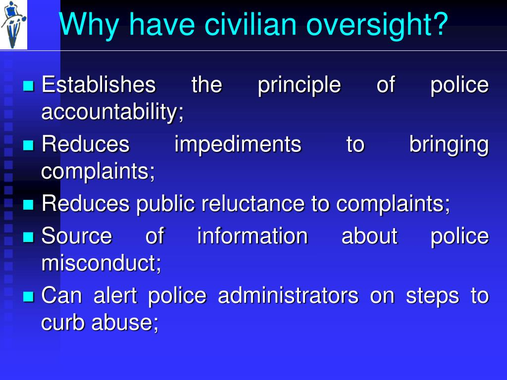 Why have civilian oversight?