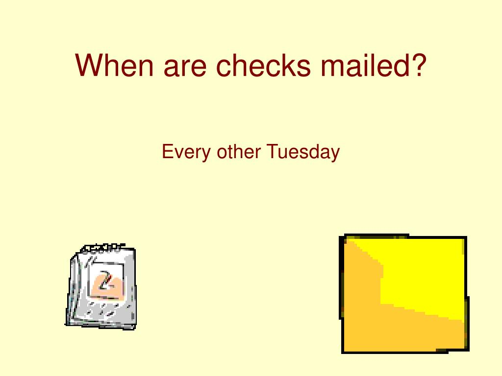 When are checks mailed?