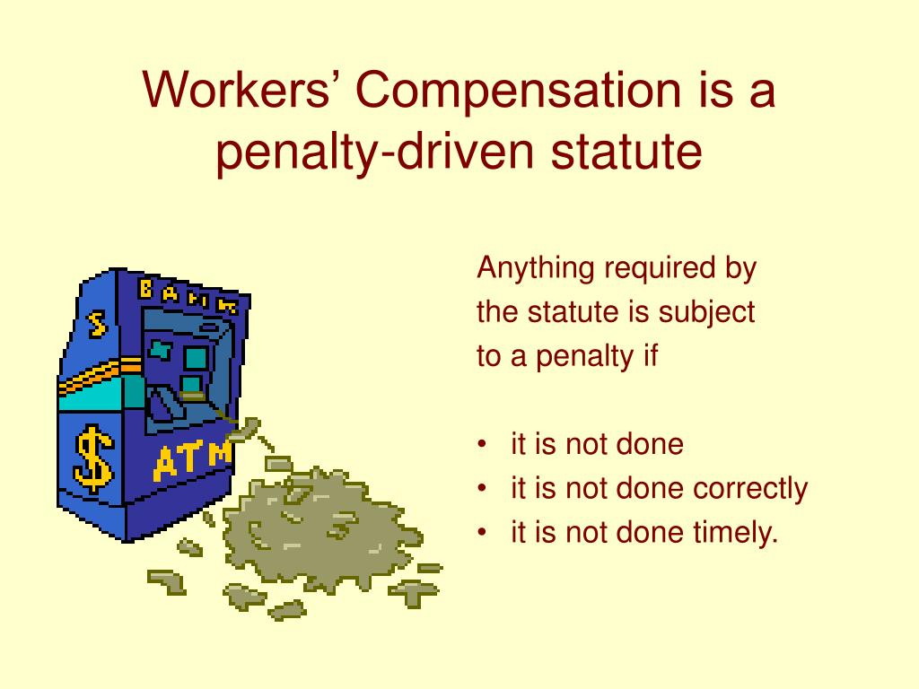 Workers' Compensation is a penalty-driven statute