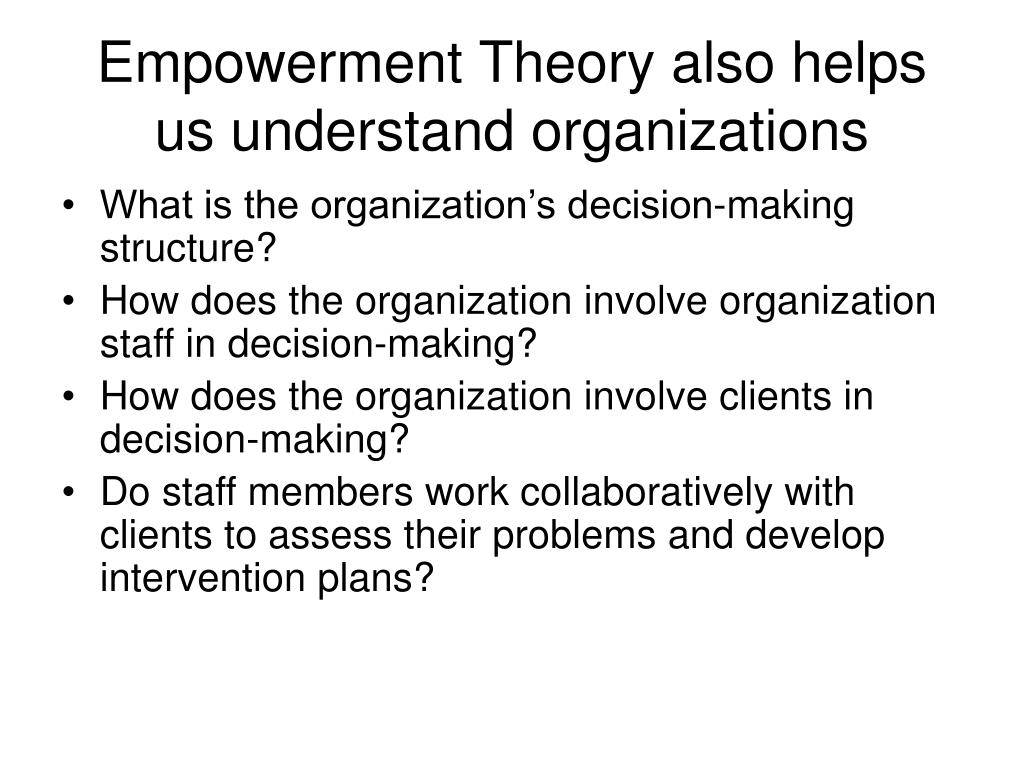Empowerment Theory also helps us understand organizations