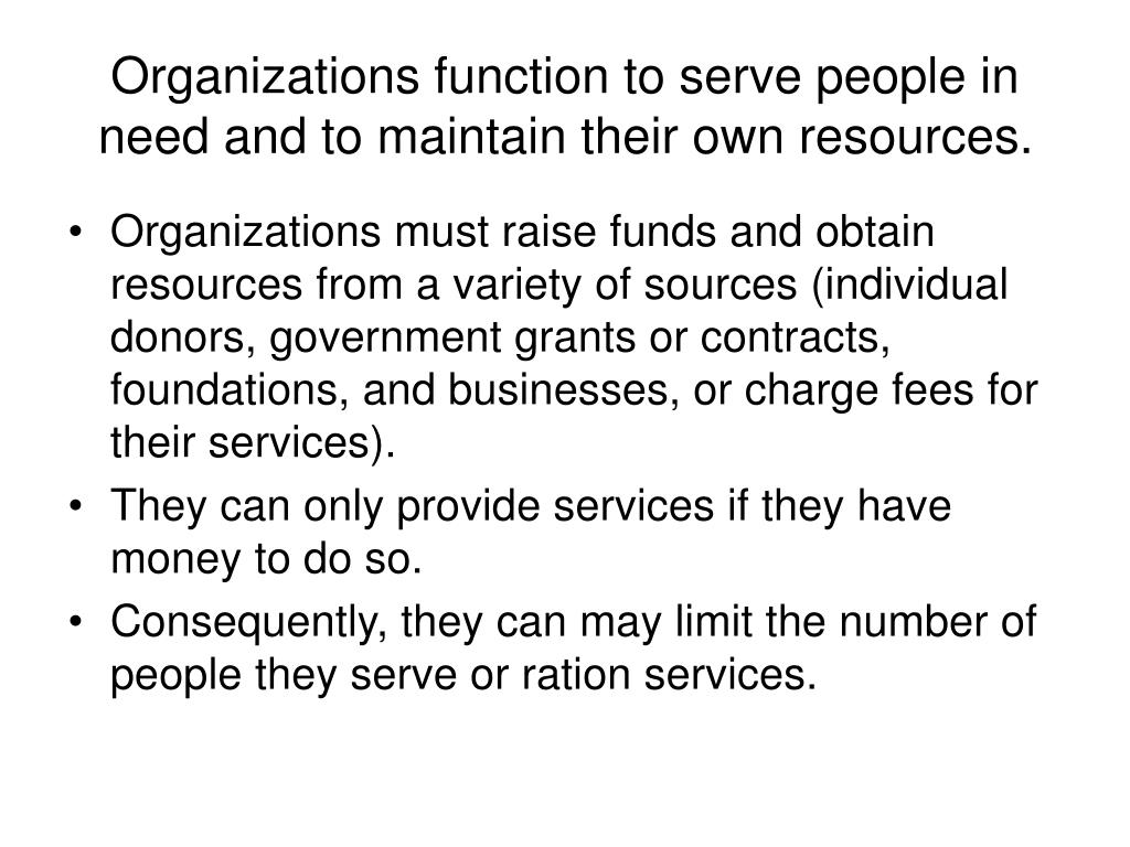 Organizations function to serve people in need and to maintain their own resources.