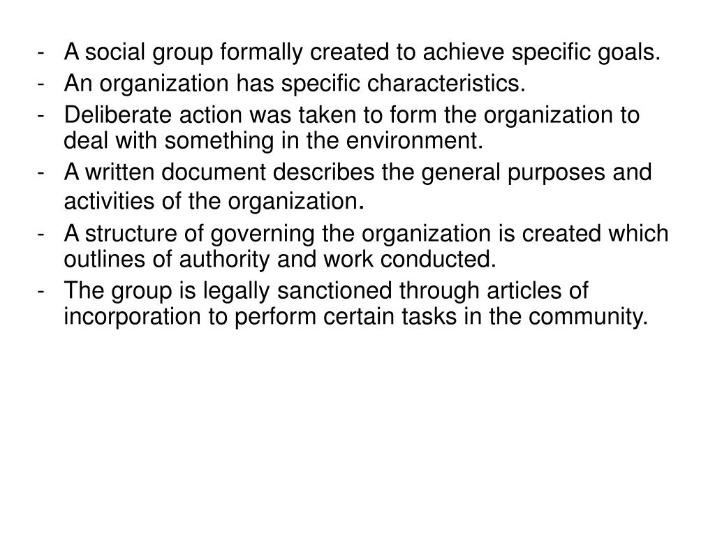 -A social group formally created to achieve specific goals.