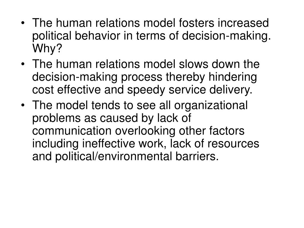 The human relations model fosters increased political behavior in terms of decision-making.  Why?