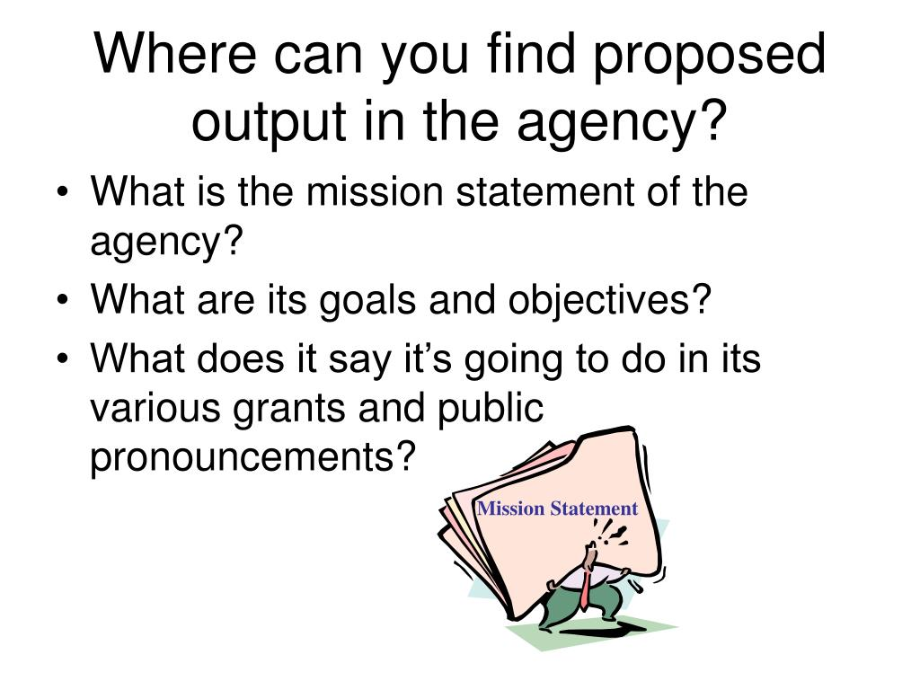 Where can you find proposed output in the agency?