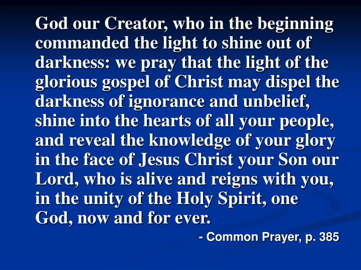 God our Creator, who in the beginning commanded the light to shine out of darkness: we pray that th...
