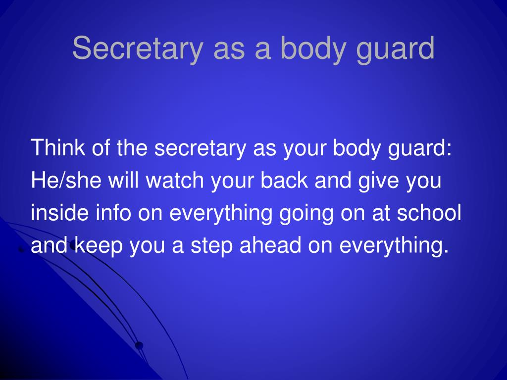 Secretary as a body guard