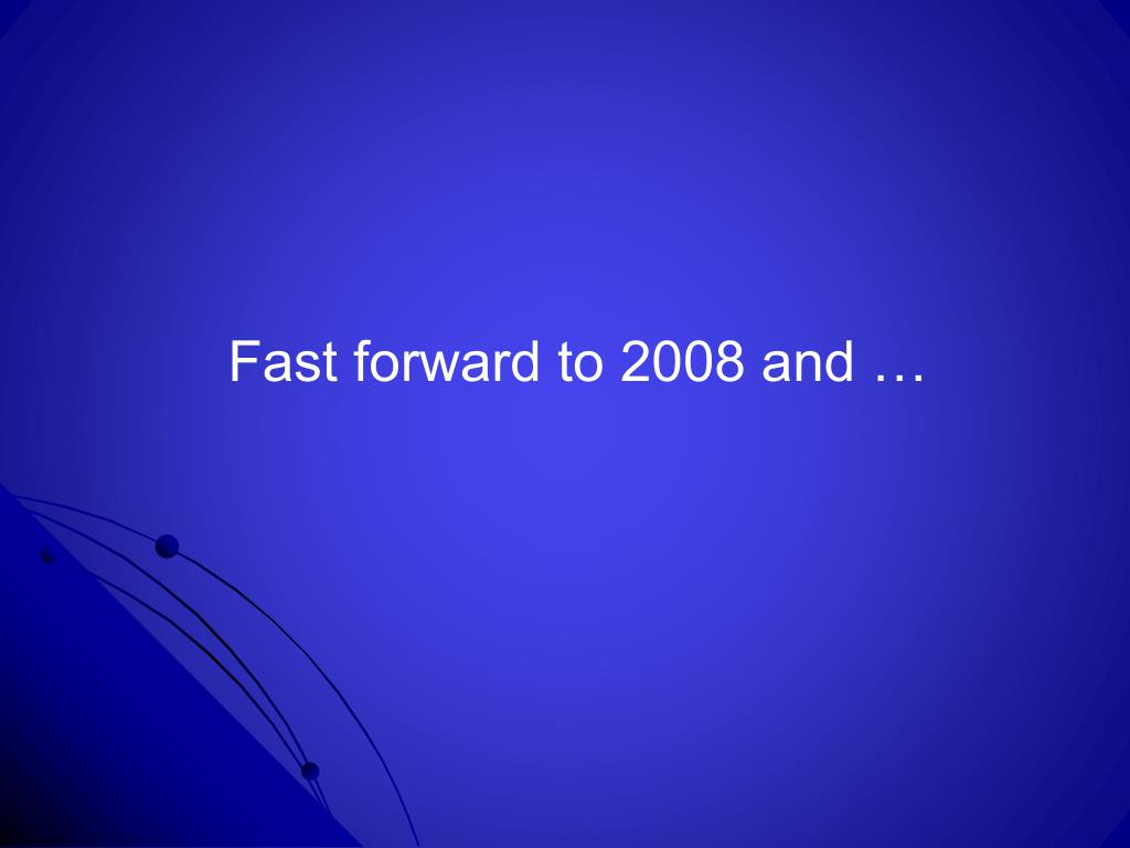 Fast forward to 2008 and …