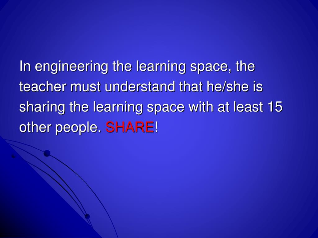 In engineering the learning space, the