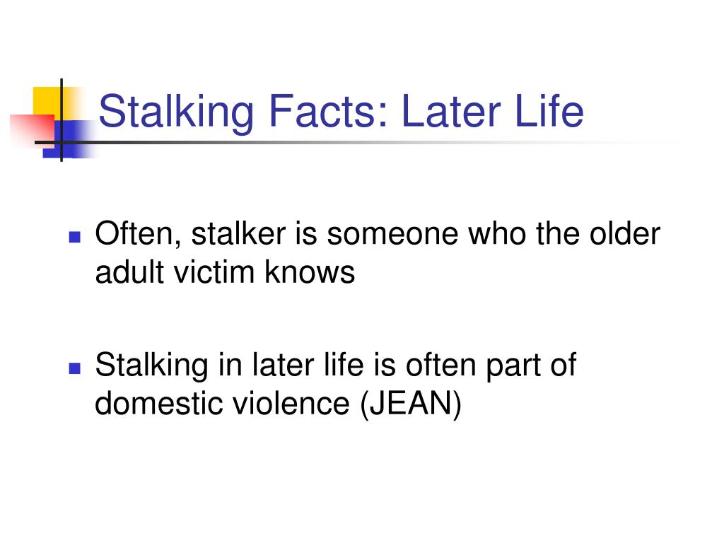 Stalking Facts: Later Life