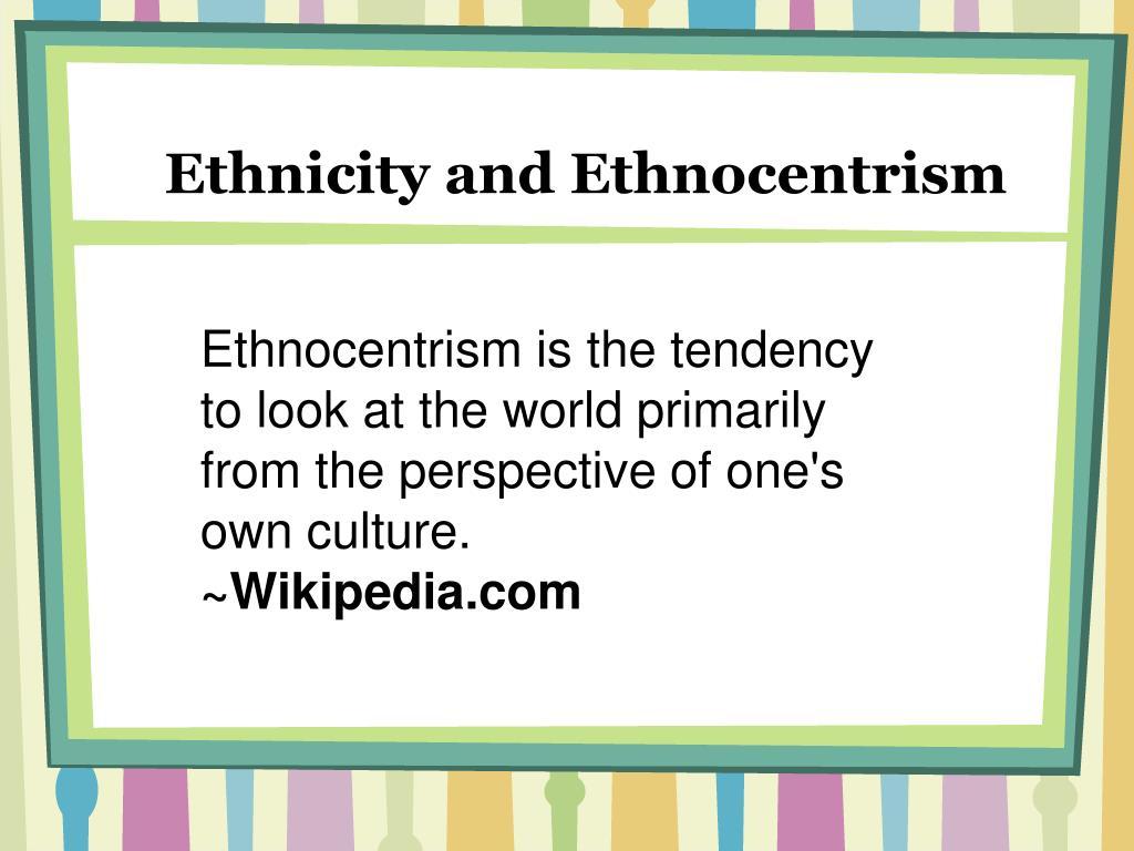 Ethnicity and Ethnocentrism