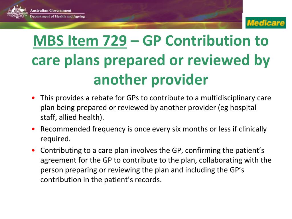 This provides a rebate for GPs to contribute to a multidisciplinary care plan being prepared or reviewed by another provider (eg hospital staff, allied health).