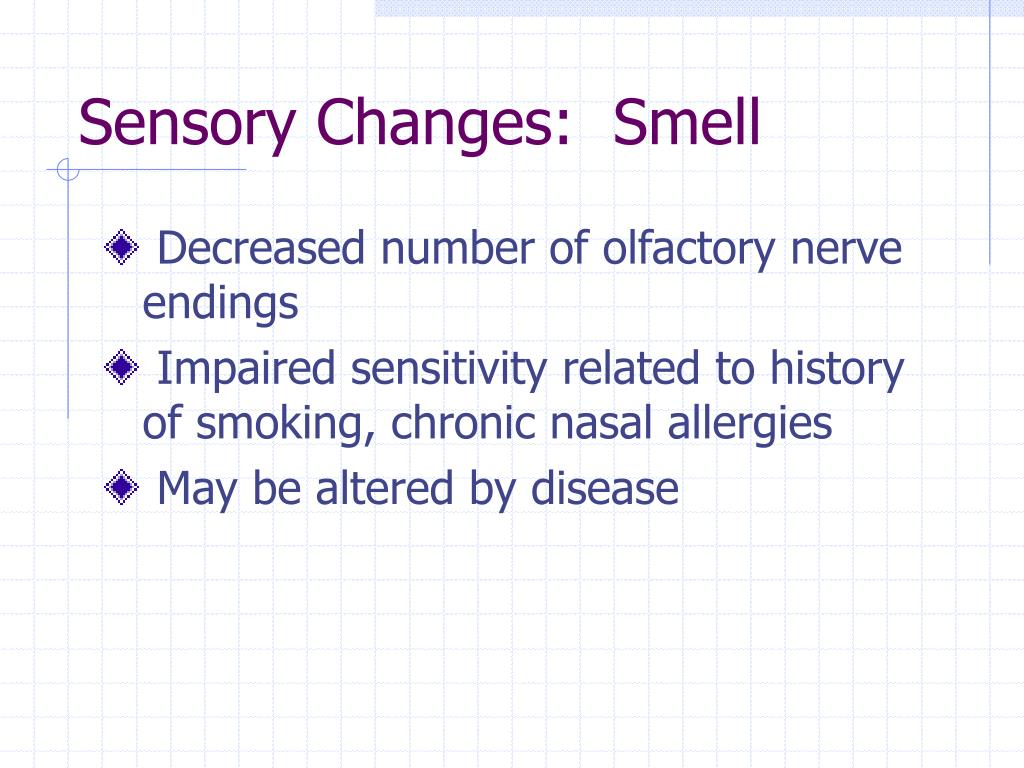 Sensory Changes:  Smell