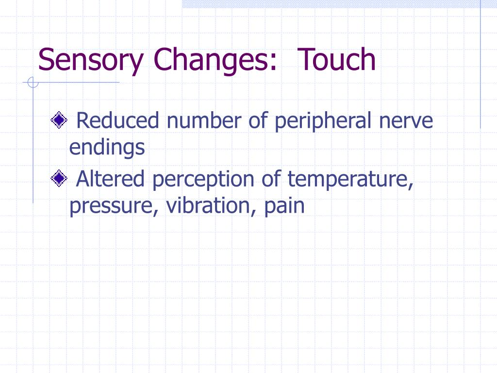 Sensory Changes:  Touch