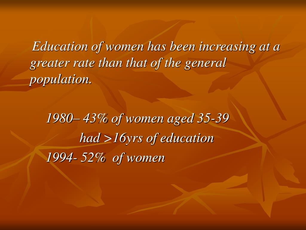 Education of women has been increasing at a greater rate than that of the general population.