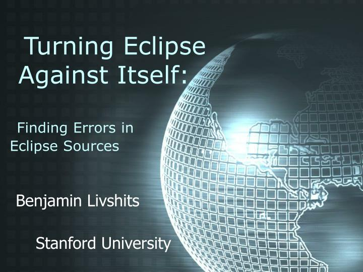 Turning eclipse against itself finding errors in eclipse sources