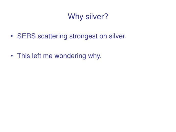 Why silver?