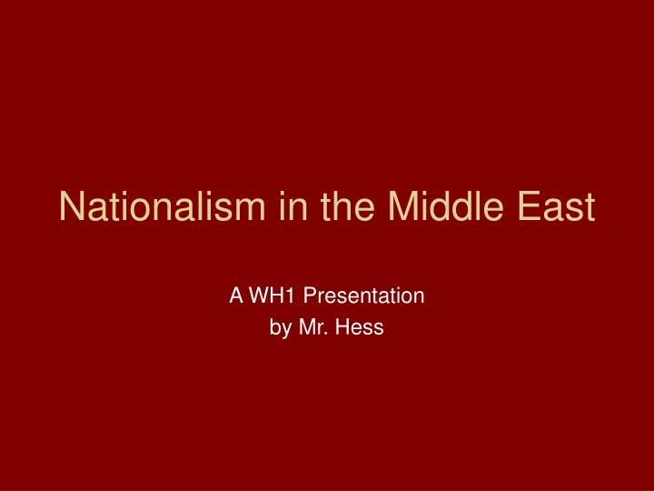 nationalism in the middle east essay We will write a custom essay sample on nationalism in the middle east for you for only $1390/page order now.