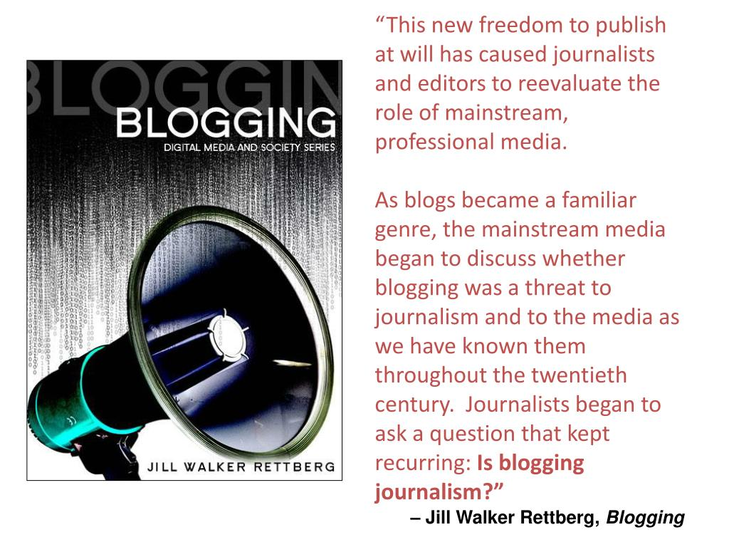 """""""This new freedom to publish at will has caused journalists and editors to reevaluate the role of mainstream, professional media."""