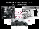 flashback how did we get here sxu a brief history