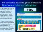 for additional activities go to scholastic http www scholastic com ispy play
