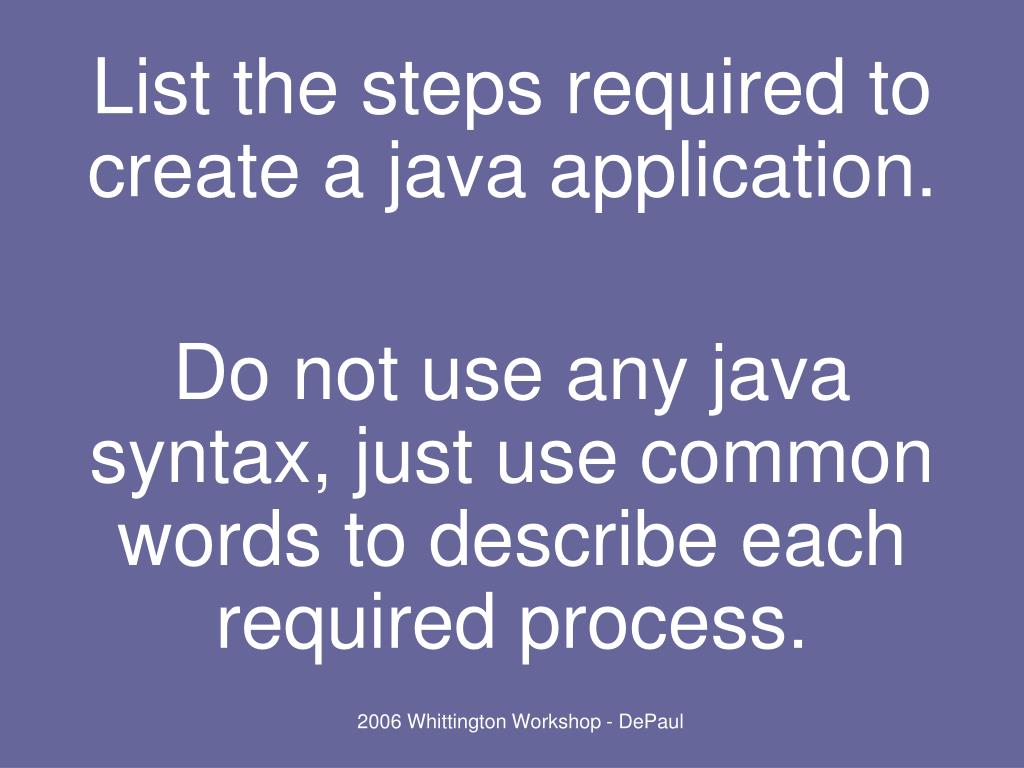 List the steps required to create a java application.