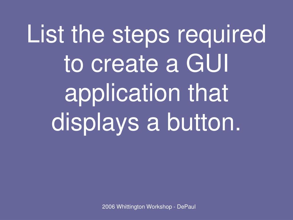 List the steps required to create a GUI application that displays a button.
