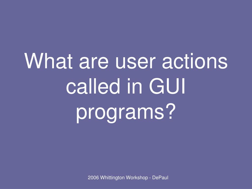 What are user actions called in GUI programs?