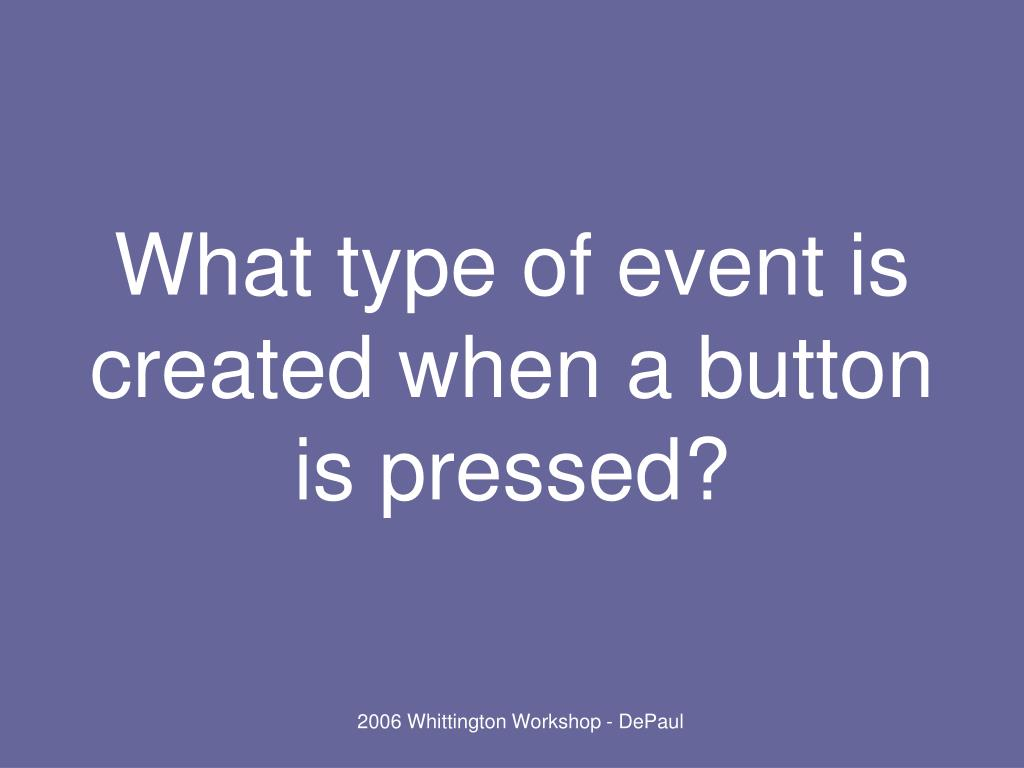 What type of event is created when a button is pressed?