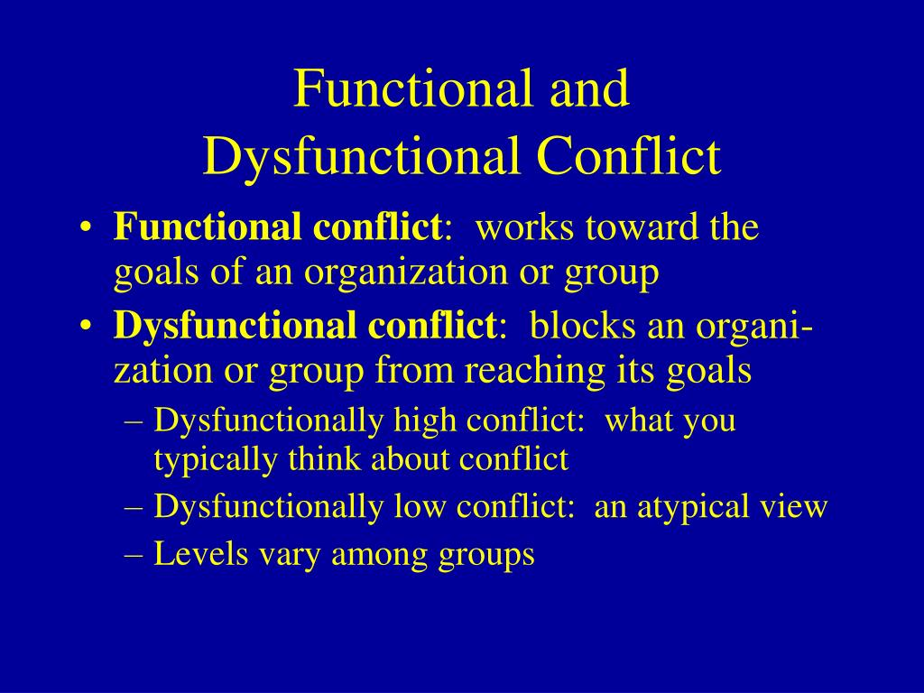 functional conflict Matches in conflict style most people fall into one of three conflict styles: validators, avoiders, and volatiles if the ratio of positivity to negativity in conflicts was 5:1, the relationships were functional.