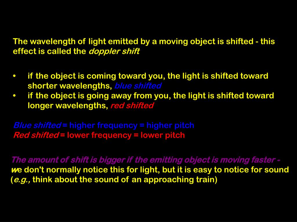 The wavelength of light emitted by a moving object is shifted - this effect is called the