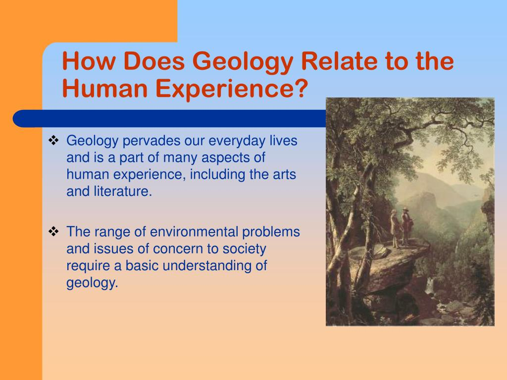 How Does Geology Relate to the Human Experience?