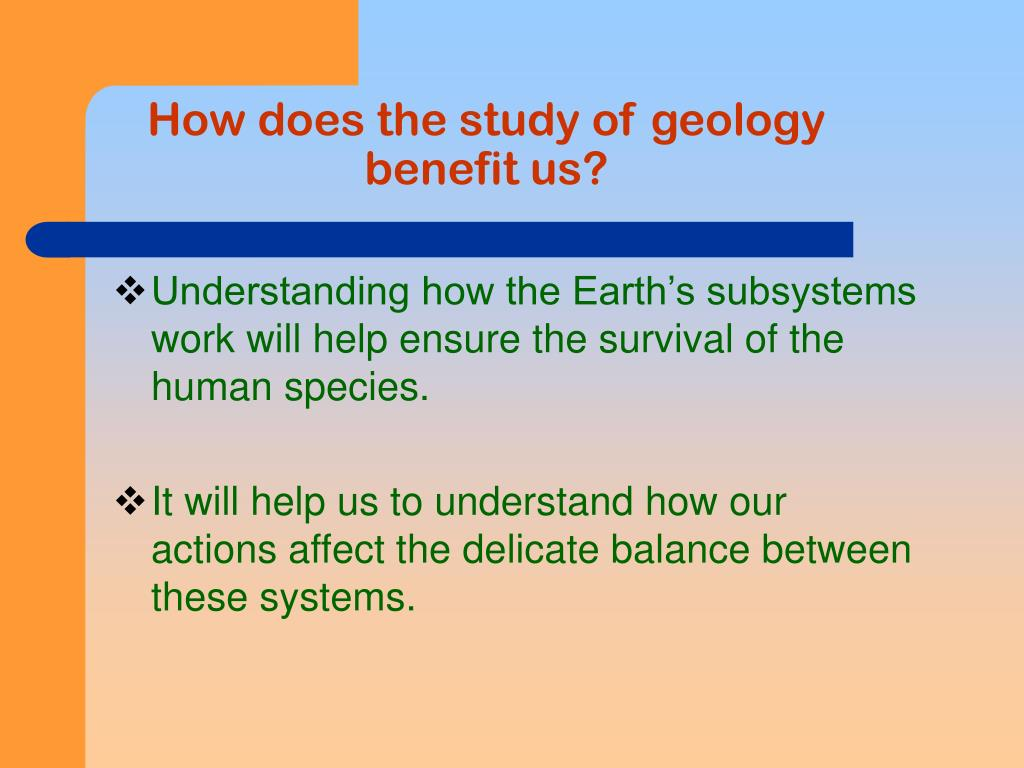 How does the study of geology benefit us?