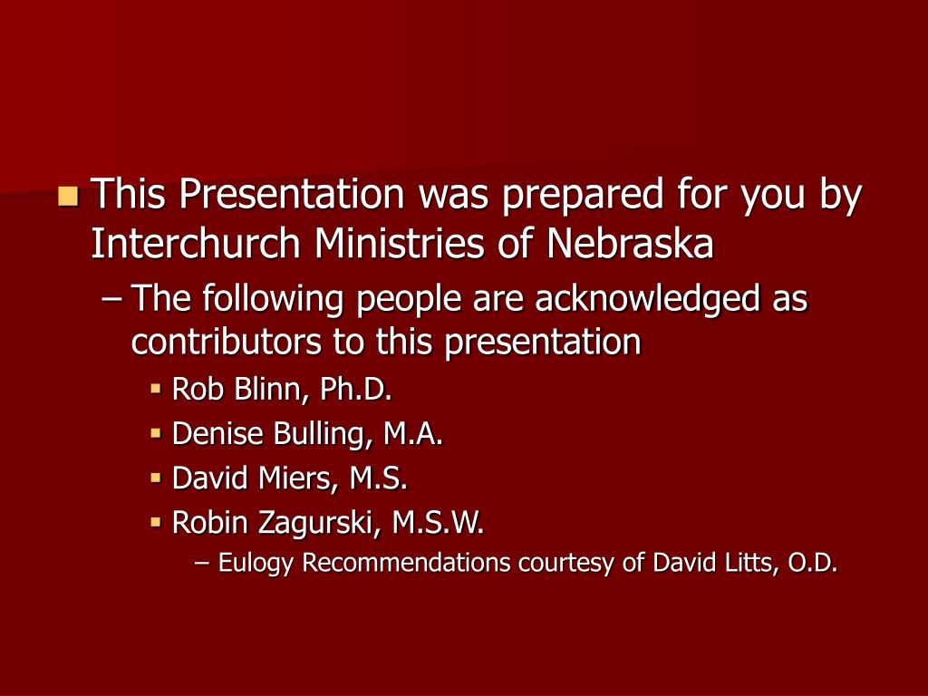 This Presentation was prepared for you by Interchurch Ministries of Nebraska
