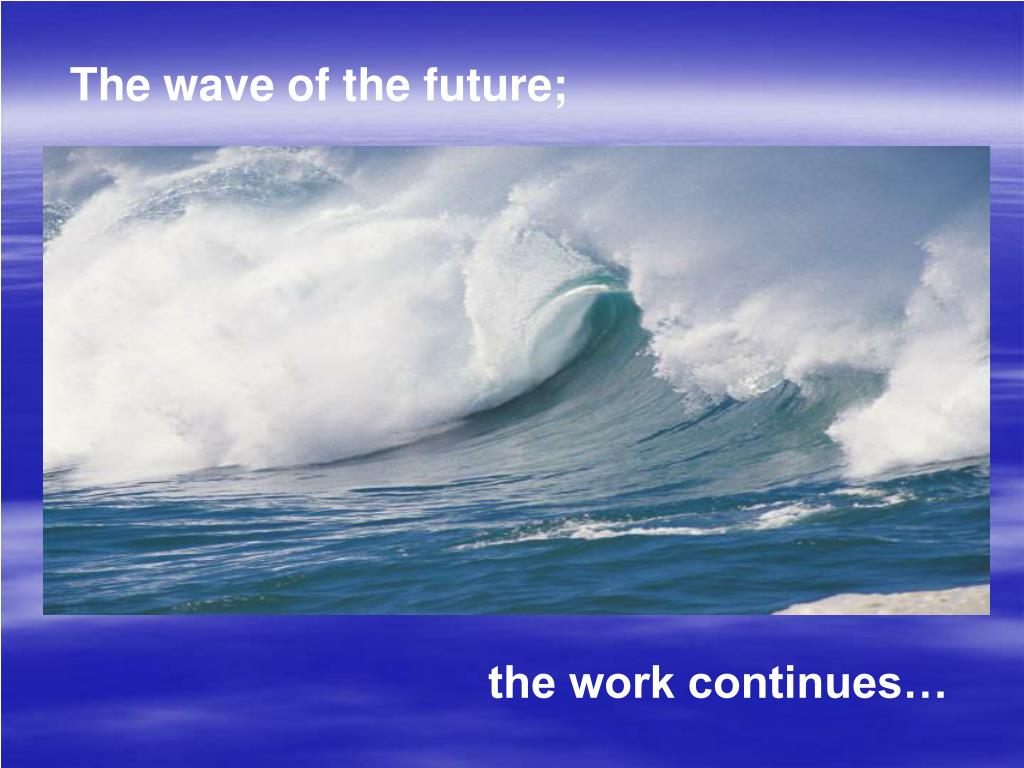 The wave of the future;