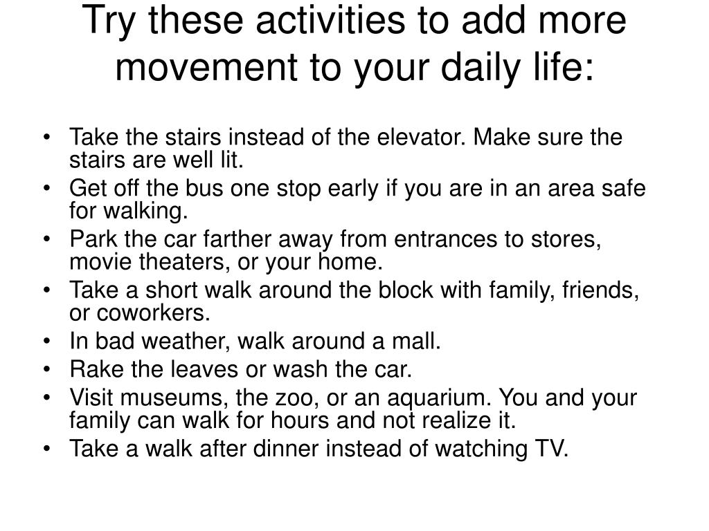 Try these activities to add more movement to your daily life: