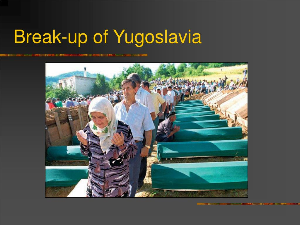 Break-up of Yugoslavia