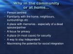 why in the community or at home