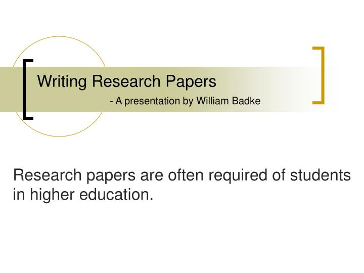 Writing research papers a presentation by william badke1