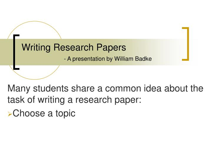 Writing research papers a presentation by william badke2