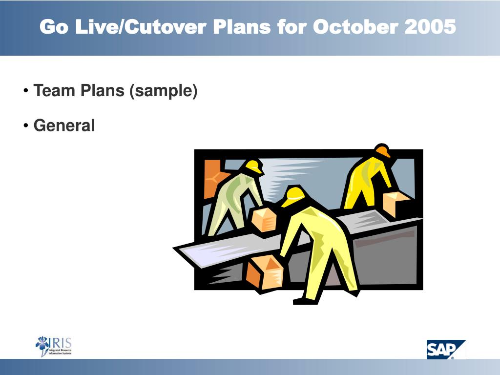 Go Live/Cutover Plans for October 2005