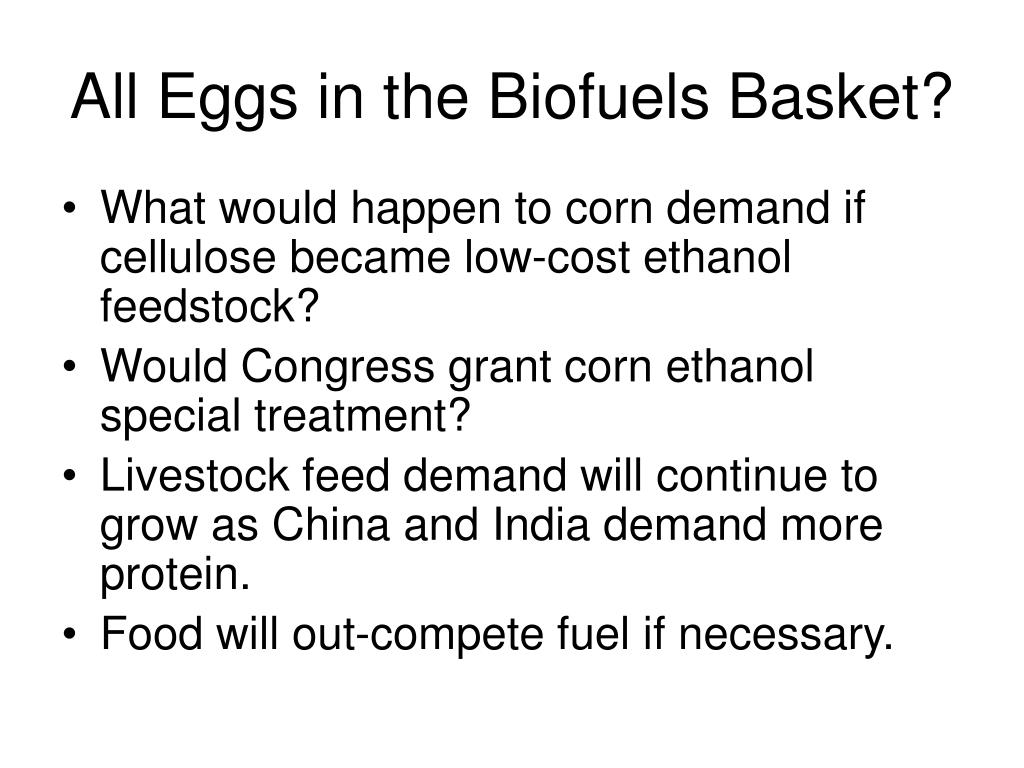 All Eggs in the Biofuels Basket?