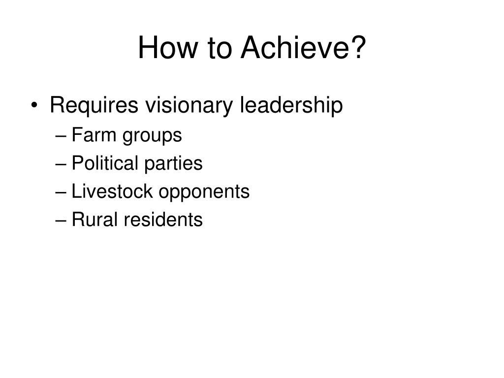 How to Achieve?