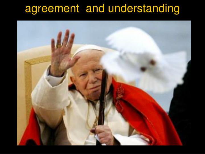 agreement  and understanding