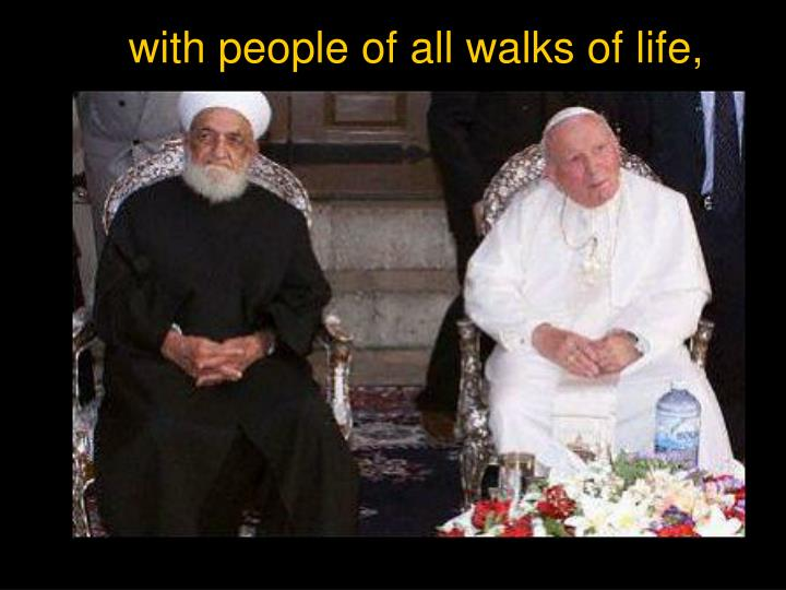 with people of all walks of life,