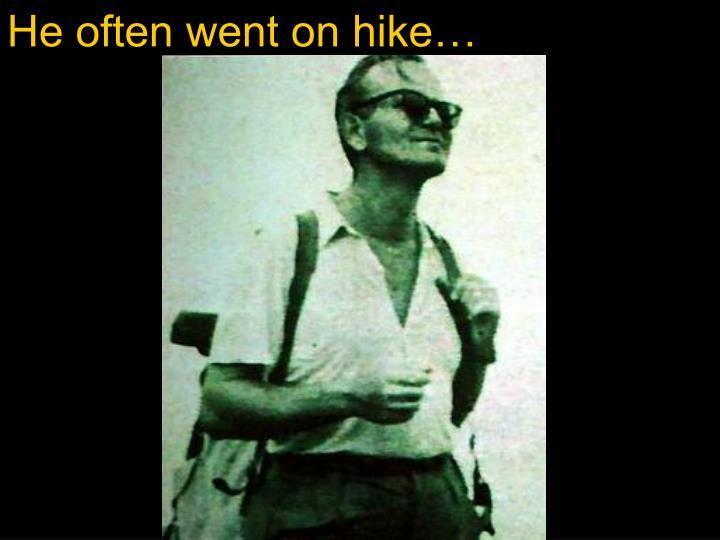 He often went on hike…