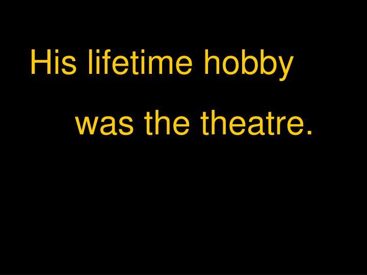 His lifetime hobby