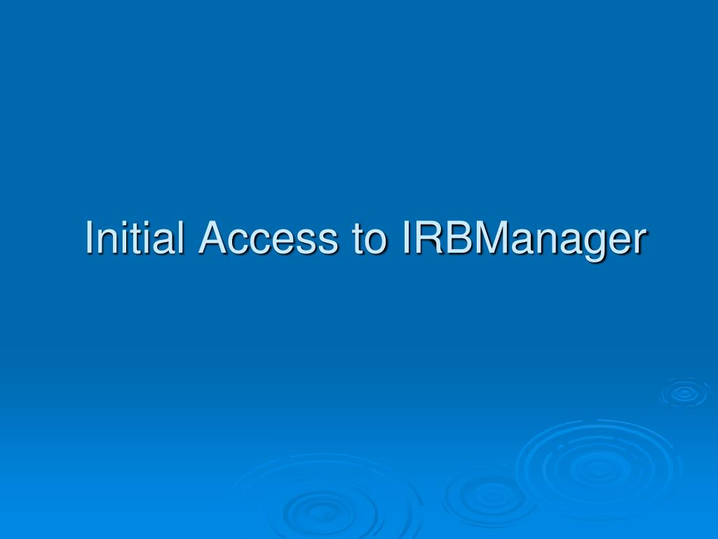 Initial Access to IRBManager