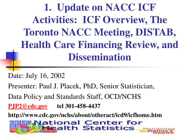 1.  Update on NACC ICF Activities:  ICF Overview, The Toronto NACC Meeting, DISTAB, Health Care Financing Review, and Dissemination